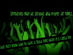 Slytherins may be serious and proper at times, but they know to have a good time it's called for