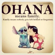 """Ohana. Stitch - """"This is my family. I found it, all on my own. Is little, and broken, but still good. Yeah, still good."""""""