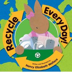 Recycle Every Day! by Nancy Elizabeth Wallace. Good book for recycling and earth day The Three Rs, Cut Paper Illustration, Recycling, Finger Plays, Creative Curriculum, Reduce Reuse Recycle, Community Helpers, Day Book, Early Education