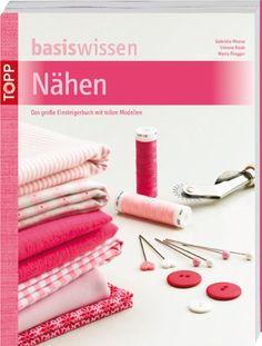 Basiswissen Nähen: Das große Einsteigerbuch mit tollen Modellen: Amazon.de: Gabriele Moosa, Simone Raab, Maria Riegger: Bücher