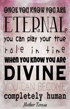 Mother Teresa quote ~ We are eternal...