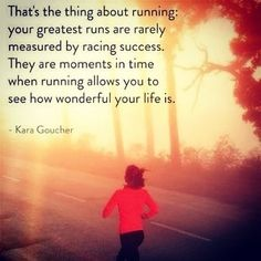 """""""Your greatest runs are rarely measured by racing success..."""" 