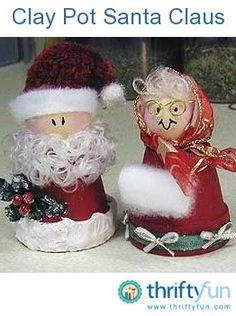 This is a guide about making a Clay Pot Santa Claus. Terra cotta clay flower pots are a great starting place for many crafts. In time for the Christmas season consider making a Santa Claus. You can make one up as Mrs. Claus too.