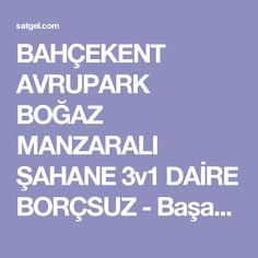 BAHÇEKENT AVRUPARK BOĞAZ MANZARALI ŞAHANE 3v1 DAİRE BORÇSUZ - Başakşehir - Türkiye - emlak