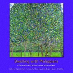Dwelling with Philippians: A Conversation with Scripture through Image and Word (Calvin Institute of Christian Worship Liturgical Studies)