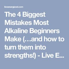 The 4 Biggest Mistakes Most Alkaline Beginners Make (…and how to turn them into strengths!) - Live Energized