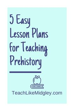 5 Easy Prehistory Lessons Daily Lesson Plan, Lesson Plans, Social Studies Classroom, Lesson Planning, Prehistory, Study, Teacher, Templates, How To Plan