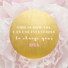 This Is How You Can Use Intentions To Change Your DNA (Blueprint)
