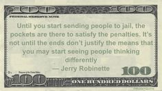 Jerry Robinette, a former compliance officer at JPMorgan Chase in a Money Quotation saying Jail time and personal penalties are the only way to stop banksters from illegal activities