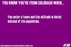 This was the strangest thing when I moved to Colorado from Minnesota