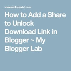 How to Add a Share to Unlock Download Link in Blogger ~ My Blogger Lab