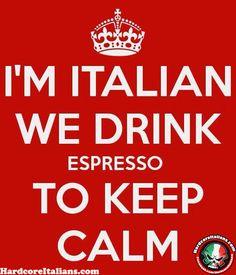 I'm Italian we drink Espresso  www.HardcoreItalians.com