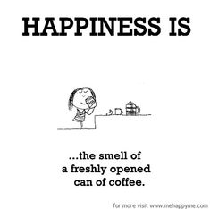Happiness #371: Happiness is the smell of a freshly opened can of coffee.