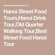 Hanoi Street Food Tours,Hanoi Drink Tour,Old Quarter Walking Tour,Best Street Food Hanoi Tour