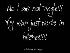 Haha my neighbor thought I was single and that my best friend lived here LOL Oilfield Baby, Oilfield Quotes, Oilfield Girlfriend, Oilfield Trash, Words Of Wisdom Quotes, Wife Quotes, Marriage Problems, Tug Boats, My Man