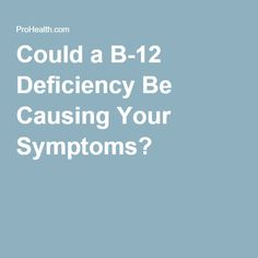 Could a B-12 Deficiency Be Causing Your Symptoms?