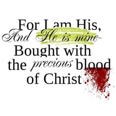 In Christ Alone lyrics ~ For I am His and He is mine, bought with the precious blood of Christ.