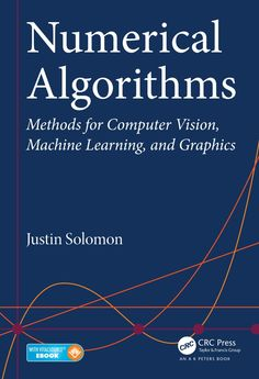 Numerical Algorithms: Methods for Computer Vision, Machine Learning, and Graphics presents a new approach to numerical analysis for modern computer scientists. Data Science, Computer Science, Machine Learning Book, Matrix Multiplication, Discrete Mathematics, Computer Vision, Critical Thinking, Writing A Book, Book Format