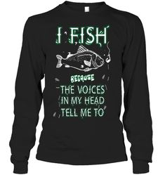 I FISH BECAUSE THE VOICES IN MY HEAD TELL ME TO Fishing Shop, Best Fishing, Kayak Fishing, Fishing Tackle, Fishing Apparel, Fishing Shirts, Fishing Videos, Fishing Outfits, Fish Design