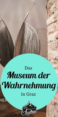Im Museum der Wahrnehnung in Graz mit den Sinnen spielen. Innsbruck, Heart Of Europe, Austria, Travel, Graz, Perception, Explore, Travel Inspiration, Playing Games
