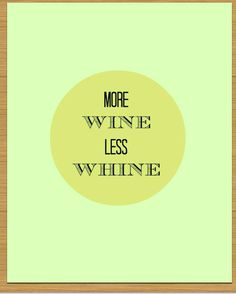 More Wine less Whine 8x10 art print prtinable custom. via Etsy.