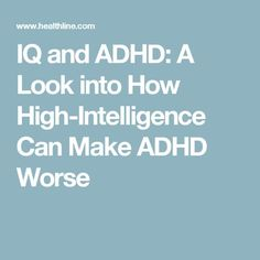 IQ and ADHD: A Look into How High-Intelligence Can Make ADHD Worse