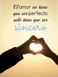 El amor no tiene que ser perfecto solo tiene que ser sincero