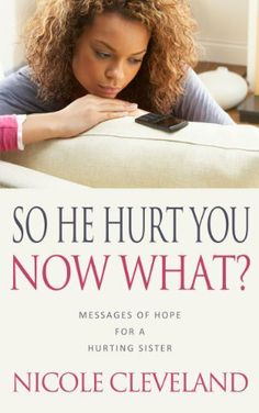 So He Hurt You, Now What?: Messages of Hope For a Hurting Sister by Nicole Cleveland, http://www.amazon.com/dp/B00IARSLL0/ref=cm_sw_r_pi_dp_1gsatb07H8PMR