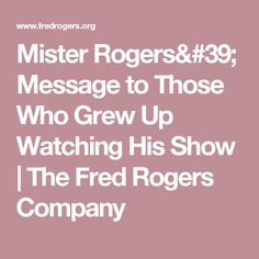 Mister Rogers' Message to Those Who Grew Up Watching His Show | The Fred Rogers Company