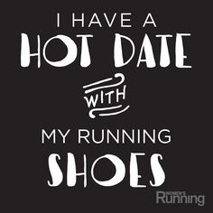 I have a hot dat with my running shoes.