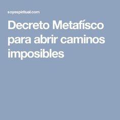 Decreto Metafísco para abrir caminos imposibles