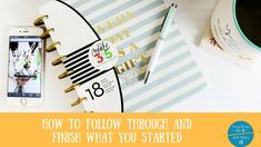 How to Follow Through and Finish What You Started Click to view and pin for later