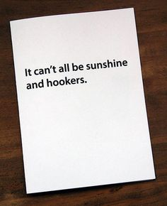 It can't all be sunshine and hookers