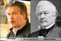 Alec Baldwin and Millard Filmore......