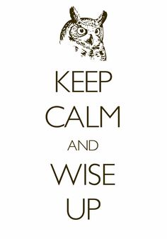 keep calm and wise up / Created with Keep Calm and Carry On for iOS #keepcalm #owl #wise