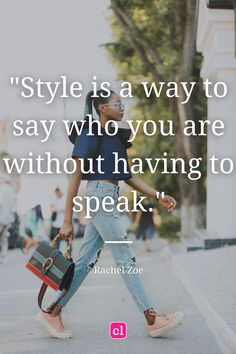 """""""Style is a way to say who you are without having to speak."""" - Rachel Zoe Rachel Zoe, Fashion Quotes, Virtual Closet, Style Inspiration, Sayings, Learning, Lyrics, Studying, Teaching"""