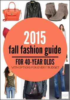 STYLE OVER 35 - Here is a 2015 Fall Fashion Guide For 40-Year Olds With High End, Mid-Range and Budget Friendly Options.
