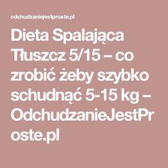 Dieta Spalająca Tłuszcz 5/15 – co zrobić żeby szybko schudnąć 5-15 kg – OdchudzanieJestProste.pl