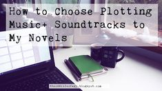 An Odd Blog: How to Select Plotting Music + Soundtracks to My N...