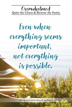 Even when everything seems important, not everything is possible.