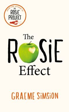 """The Rosie Effect by Graeme Simsion - the sequel to the wonderful """"The Rosie Project"""""""