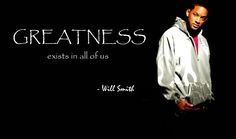 Greatness exist in all of us Will Smith Quotes