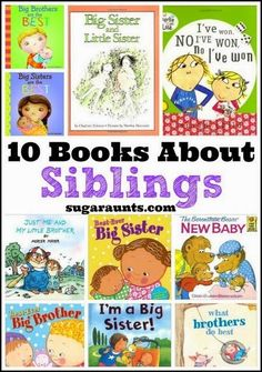 10 Books about Siblings.  These books are perfect for new BIG SISTERS and BIG BROTHERS after a new baby.