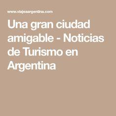 Una gran ciudad amigable -  Noticias de Turismo en Argentina