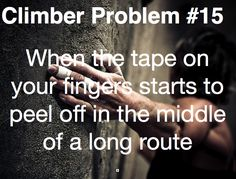 Climber Problems : Photo Rock Climbing Training, Climbing Workout, Climbing Wall, Mountaineering, Climbers, Funny Relatable Memes, Daily Quotes, Sports And Politics, Pet Peeves