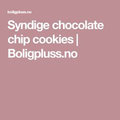 Syndige chocolate chip cookies | Boligpluss.no