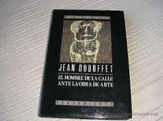 Jean Dubuffet enemigo de la estética tradicional, alejada de las experiencias del hombre de la calle, propuso las formas de arte espontáneas y ajenas a toda estructura cultural.