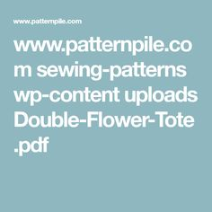 www.patternpile.com sewing-patterns wp-content uploads Double-Flower-Tote.pdf
