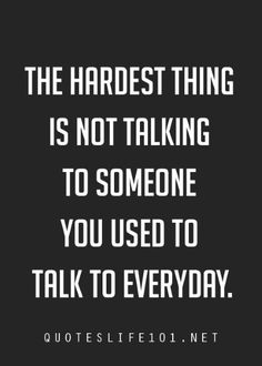 The hardest thing is not talking to someone you used to talk to everyday Read more at: http://pinklover.snydle.com/quotes-to-say-i-miss-you.html | I love Pink