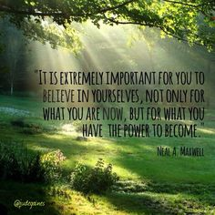What You Have the Power to Become. Elder Neal A. The Church of Jesus Christ of Latter-Day Saints. God and Jesus Christ Gospel Quotes, Lds Quotes, Uplifting Quotes, Quotable Quotes, Quotes Images, Powerful Quotes, June Quotes, Camp Quotes, Wisdom Quotes